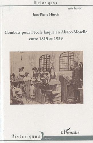 Jean-Pierre Hirsch - Combats pour l'école laïque en Alsace-Moselle entre 1815 et 1939.