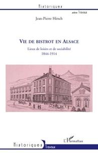 Jean-Pierre Hirsch - Vie de bistrot en Alsace - Lieux de loisirs et de sociabilité, 1844-1914.
