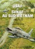 Jean-Pierre Hoehn - USAF et SVNAF au Sud-Vietnam - 1961/1973.
