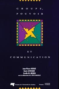 Jean-Pierre Hogue et Denis Lévesque - Groupe, pouvoir et communication.
