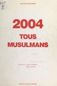 Jean Pierre Hollender et Arnaud Tournan - 2004, tous musulmans.