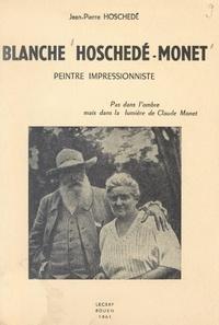 Jean-Pierre Hoschedé et M. Porée - Blanche Hoschedé-Monet - Peintre impressionniste, pas dans l'ombre, mais dans la lumière de Claude Monet.