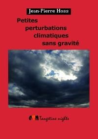 Jean-Pierre Hoss - Petites perturbations climatiques sans gravité.