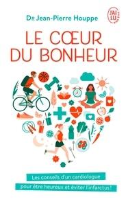 Jean-Pierre Houppe - Le coeur du bonheur - J'ai décidé d'être heureux pour éviter l'infarctus !.