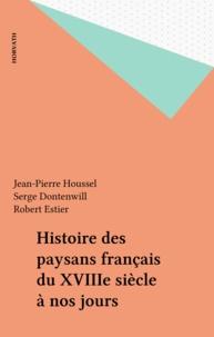 Jean-Pierre Houssel et Serge Dontenwill - Histoire des paysans français du XVIIIe siècle à nos jours.