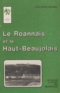 Jean-Pierre Houssel - Le Roannais et le Haut-Beaujolais  Tome 1.