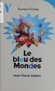 Jean-Pierre Hubert - Le bleu des mondes.