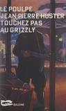 Jean-Pierre Huster - Touchez pas au grizzli.