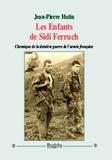 Jean-Pierre Hutin - Les Enfants de Sidi Ferruch - Chronique de la dernière guerre de l'armée française.