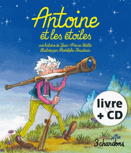 Jean-Pierre Idatte et Rodolphe Baudouin - Antoine et les étoiles. 1 CD audio