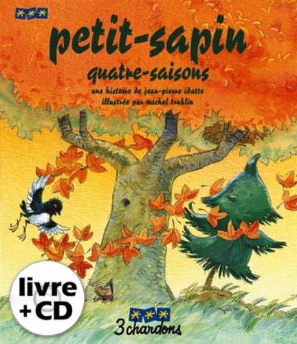 Jean-Pierre Idatte et Michel Trublin - Petit-Sapin Quatre-Saisons. 1 CD audio