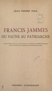 Jean Pierre Inda - Francis Jammes, du faune au patriarche - Thèse présentée à la Faculté des lettres de l'Université de Paris pour l'obtention du grade de Docteur ès lettres.