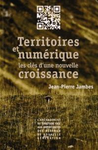 Jean-Pierre Jambes - Territoires et numérique : les clés d'une nouvelle croissance - L'aménagement du territoire face aux opportunités des réseaux de nouvelle génération.