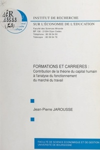 Jean-Pierre Jarousse - Formations et carrières - Contribution de la théorie du capital humain à l'analyse du fonctionnement du marché du travail.
