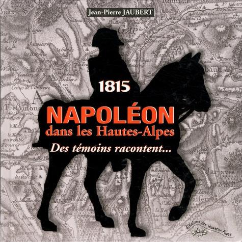 Jean-Pierre Jaubert - 1815 Napoléon dans les Hautes-Alpes - Des témoins racontent....