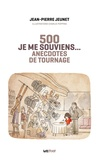 Jean-Pierre Jeunet - Je me souviens... - 500 anecdotes de tournage.