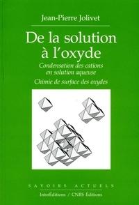 Jean-Pierre Jolivet - De la solution à l'oxyde - Condensation des cations en solution aqueuse, Chimie de surface des oxydes.