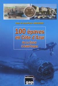Jean-Pierre Joncheray et Anne Joncheray - 100 épaves en Côte d'Azur - De La Ciotat à Saint-Tropez.