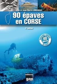 Jean-Pierre Joncheray et Anne Joncheray - 90 épaves en Corse.