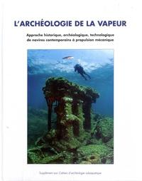 Jean-Pierre Joncheray - Archéologie de la vapeur - Approche historique, archéologique, technologique de navires contemporains à propulsion mécanique.