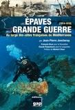 Jean-Pierre Joncheray - Les épaves de la Grande Guerre (1914-1918) - Au large des côtes françaises de Méditerranée.
