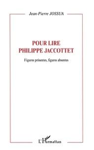 Jean-Pierre Jossua - Figures présentes, figures absentes - Pour lire Philippe Jaccottet.