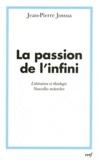 Jean-Pierre Jossua - La passion de l'infini - Littérature et théologie, nouvelles recherches.