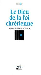 Jean-Pierre Jossua - Le dieu de la foi chrétienne.
