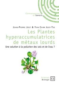 Jean-Pierre Jost et Yan-Chim Jost-Tse - Les plantes hyperaccumulatrices de métaux lourds - Une solution à la pollution des sols et de l'eau ?.