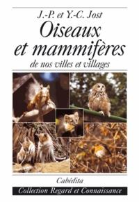 Jean-Pierre Jost et Yan-Chim Jost - Oiseaux et mammifères - De nos villes et villages.