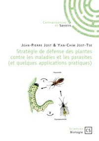 Jean-Pierre Jost et Yan-Chim Jost-Tse - Stratégie de défense des plantes contre les maladies et les parasites (et quelques applications pratiques).