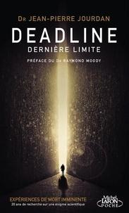 Jean-Pierre Jourdan - Deadline, Dernière limite - EMI : Une énigme pour la science : Plaidoyer pour une étude scientifique des Expériences dites de Mort Imminente.