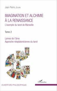 Jean-Pierre Jouvin - Imagination et alchimie à la Renaissance - L'exemple du tarot de Marseille Tome 2, Lames de l'âme, approche néoplatonicienne du tarot.