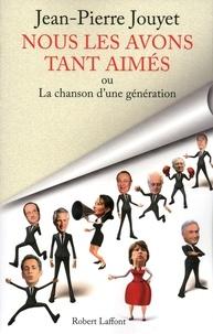 Jean-Pierre Jouyet - Nous les avons tant aimés - Ou la chanson d'une génération.