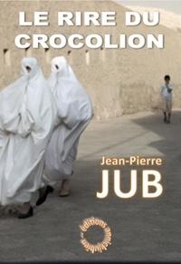 Jean-Pierre Jub - Le rire du crocolion.