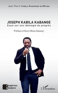 Jean-Pierre Kambila Kankwende - Joseph Kabila Kabange - Essai sur une idéologie du progrès.