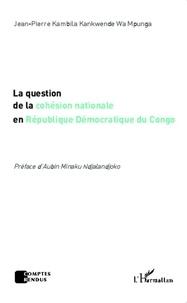Jean-Pierre Kambila Kankwende - La question de la cohésion nationale en République Démocratique du Congo.