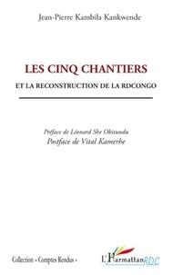 Jean-Pierre Kambila Kankwende - Les cinq chantiers et la reconstruction de la RD Congo.