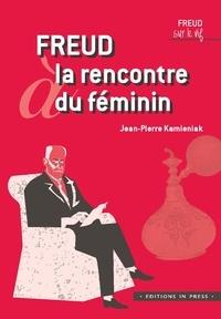Jean-Pierre Kamieniak - Freud à la rencontre du féminin.