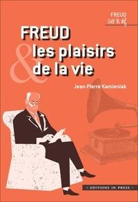 Jean-Pierre Kamieniak - Freud et les plaisirs de la vie.