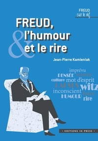 Jean-Pierre Kamieniak - Freud, l'humour & le rire.