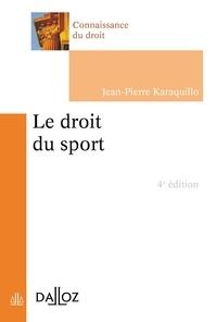 Jean-Pierre Karaquillo - Le droit du sport - 4e éd..