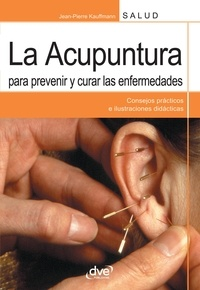 Jean-Pierre Kauffmann - La acupuntura para prevenir y curar las enfermedades.