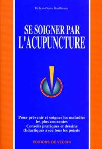 Jean-Pierre Kauffmann - Se soigner par l'acupuncture.