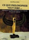 Jean-Pierre Kaya - Ce que philosopher veut dire... - Contribution au débat sur l'origine et sur l'identité de la pensée africaine.