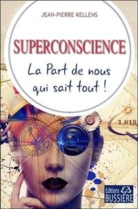 Superconscience- La part de nous qui sait tout ! - Jean-Pierre Kellens |