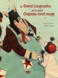 Jean-Pierre Kerloc'h et Isabelle Chatellard - Le Grand Lougoudou et le Petit Chapeau rond rouge.