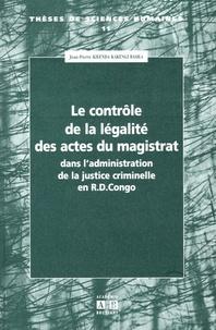 Jean-Pierre Kilenda Kakengi Basila - Le contrôle de la légalité des actes du magistrat - Dans l'administration de la justice criminelle en République Démocratique du Congo.