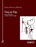 Jean-Pierre Klein - Cinq ans d'âge - Drame drolatique.