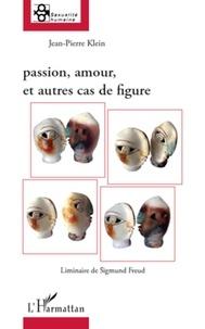Jean-Pierre Klein - Passion, amour, et autres cas de figure.